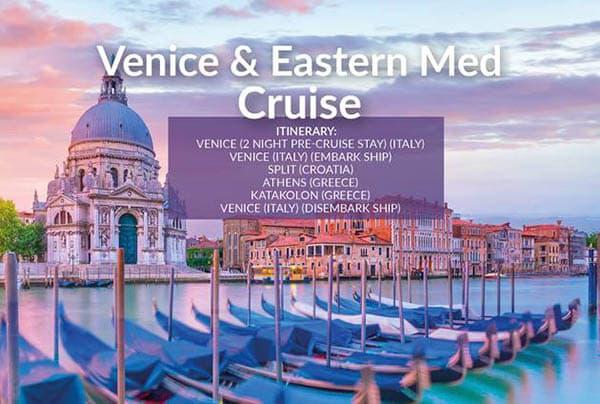 Venice & Eastern Med Cruise – July21 – £699pp